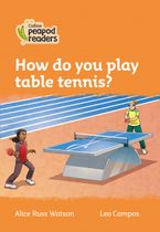Collins Peapod Readers – Level 4 – How do you play table tennis?