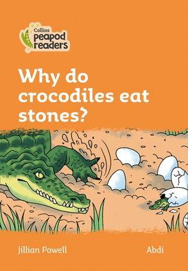 Collins Peapod Readers – Level 4 – Why do crocodiles eat stones?