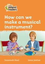 Collins Peapod Readers – Level 4 – How can we make a musical instrument?