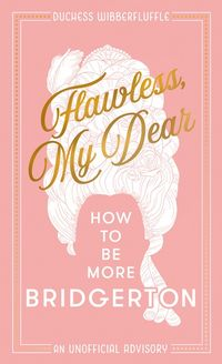 flawless-my-dear-how-to-be-more-bridgerton-a-parody