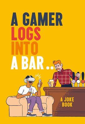 A Gamer Logs into a Bar…: A Joke Book
