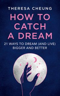 how-to-catch-a-dream-21-ways-to-dream-and-live-bigger-and-better