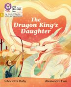 Big Cat Phonics for Little Wandle Letters and Sounds Revised – The Dragon King's Daughter: Phase 5
