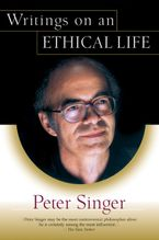 Writings on an Ethical Life Paperback  by Peter Singer