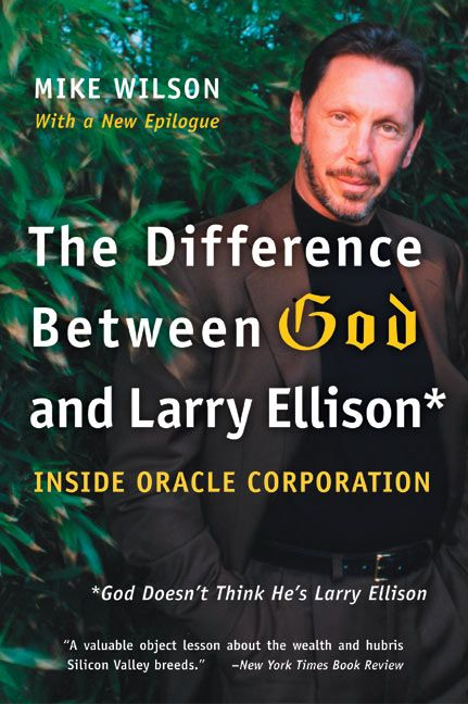 Book cover image: The Difference Between God and Larry Ellison: *God Doesn't Think He's Larry Ellison