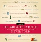 The Greatest Stories Never Told Hardcover  by Rick Beyer