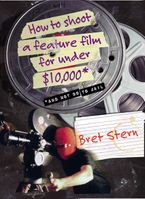 How to Shoot a Feature Film for Under $10,000 Paperback  by Bret Stern