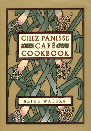 Chez Panisse Cafe Cookbook Hardcover  by Alice Waters