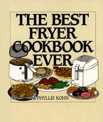 The Best Fryer Cookbook Ever Hardcover  by Phyllis Kohn