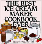 The Best Ice Cream Maker Cookbook Ever Hardcover  by John Boswell