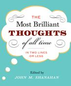 Most Brilliant Thoughts of All Time (In Two Lines or Less), The Hardcover  by John M. Shanahan