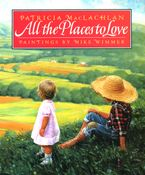 All the Places to Love Hardcover  by Patricia MacLachlan