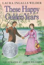 These Happy Golden Years Hardcover  by Laura Ingalls Wilder