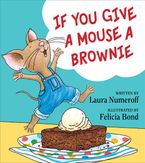 If You Give a Mouse a Brownie Hardcover  by Laura Numeroff