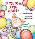 If You Give a Pig a Party Hardcover  by Laura Numeroff