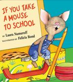 If You Take a Mouse to School Hardcover  by Laura Numeroff