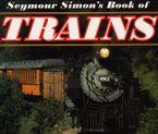 Seymour Simon's Book of Trains Hardcover  by Seymour Simon