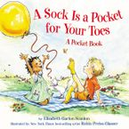 A Sock Is a Pocket for Your Toes Hardcover  by Elizabeth Garton Scanlon
