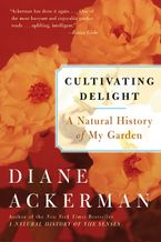 Cultivating Delight Paperback  by Diane Ackerman