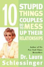 Ten Stupid Things Couples Do to Mess Up Their Relationships Paperback  by Dr. Laura Schlessinger