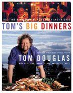 Tom's Big Dinners Hardcover  by Tom Douglas