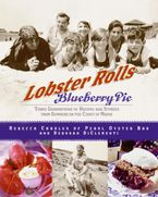 Lobster Rolls And Blueberry Pie: Three Generations Of Recipes And Stories From Summers On The Coast Of Maine - Rebecca Charles