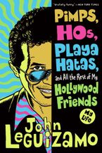 Pimps, Hos, Playa Hatas, and All the Rest of My Hollywood Friends Paperback  by John Leguizamo