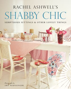 Shabby Chic: Sumptuous Settings and Other Lovely Things book image