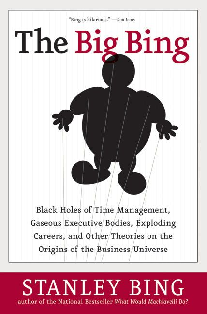 Book cover image: The Big Bing: Black Holes of Time Management, Gaseous Executive Bodies, Exploding Careers,  and Other Theories on the Origins of the Business Universe