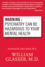 Warning: Psychiatry Can Be Hazardous to Your Mental Health Paperback  by William Glasser M.D.