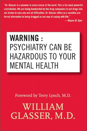 Warning: Psychiatry Can Be Hazardous to Your Mental Health book image