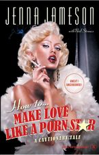 How to Make Love Like a Porn Star Hardcover  by Jenna Jameson