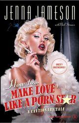 How to Make Love Like a Porn Star