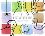 How to Be Hardcover  by Lisa Brown