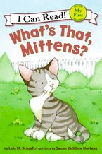 What's That, Mittens? Paperback  by Lola M. Schaefer