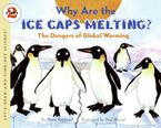 Why Are the Ice Caps Melting? Paperback  by Anne Rockwell