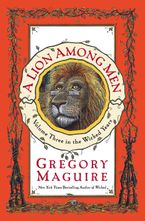 A Lion Among Men Hardcover  by Gregory Maguire