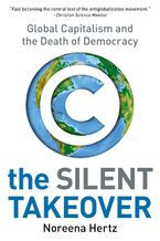 Book cover image: The Silent Takeover: Global Capitalism and the Death of Democracy