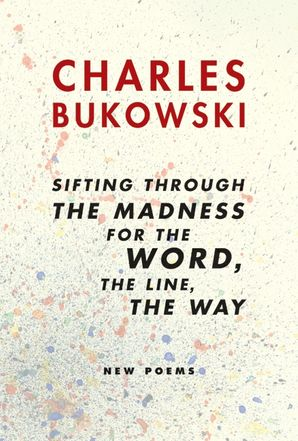 sifting through the madness for the word, the line, the way Paperback  by Charles Bukowski