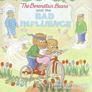The Berenstain Bears and the Bad Influence book image
