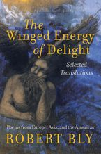 The Winged Energy of Delight Paperback  by Robert Bly