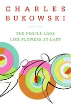 The People Look Like Flowers At Last Paperback  by Charles Bukowski