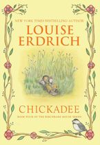 Chickadee Hardcover  by Louise Erdrich
