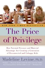 The Price of Privilege Paperback  by Madeline Levine PhD