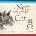 If Not for the Cat Hardcover  by Jack Prelutsky