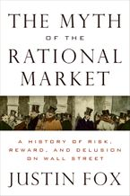 The Myth of the Rational Market Hardcover  by Justin Fox