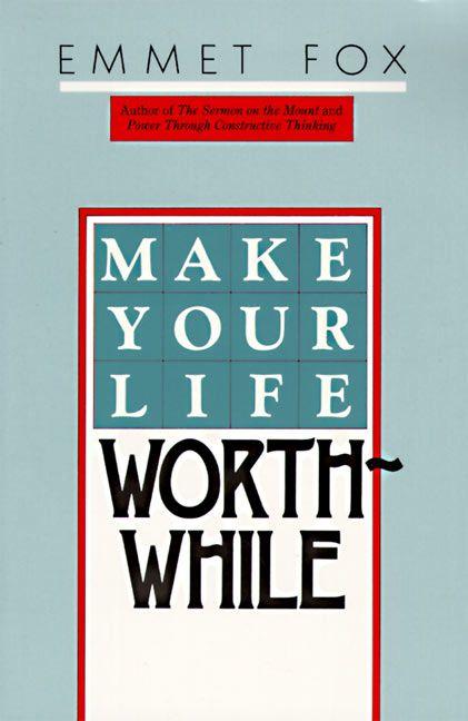 how to make life worthwhile