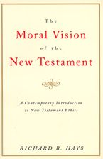 The Moral Vision of the New Testament Paperback  by Richard Hays