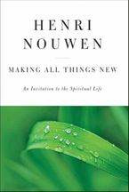 Making All Things New Hardcover  by Henri J. M. Nouwen