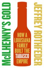 Book cover image: McIlhenny's Gold: How a Louisiana Family Built the Tabasco Empire